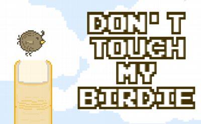 Don't Touch My Birdie